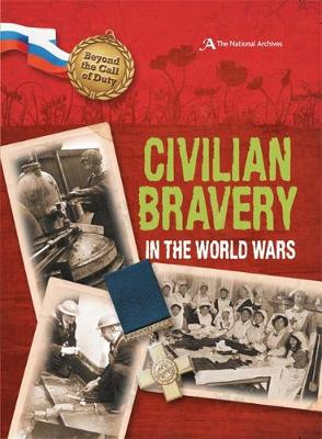 Civilian Bravery in the World Wars (the National Archives) by Peter Hicks