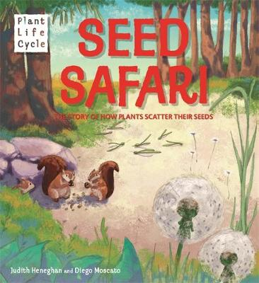 Seed Safari The Story of How Plants Scatter Their Seeds by Judith Heneghan