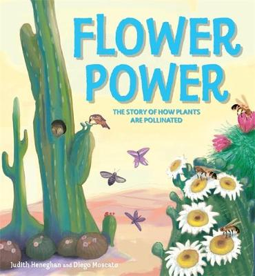 Flower Power The Story of How Plants are Pollinated by Judith Heneghan
