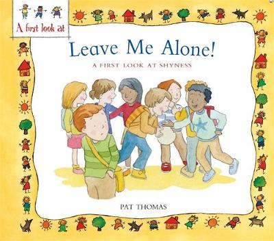 Overcoming Shyness: Leave Me Alone! by Pat Thomas