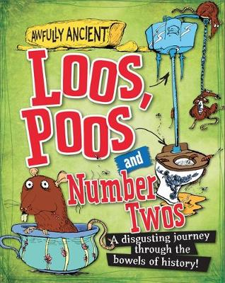 Loos, Poos and Number Twos A Disgusting Journey Through the Bowels of History! by Peter Hepplewhite