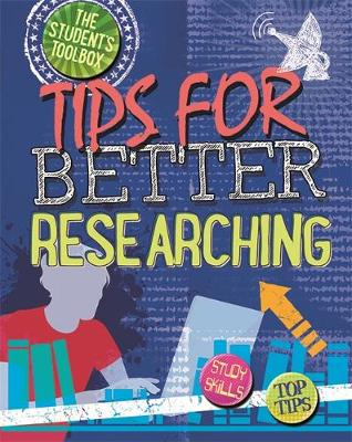 Tips for Better Researching by Louise Spilsbury