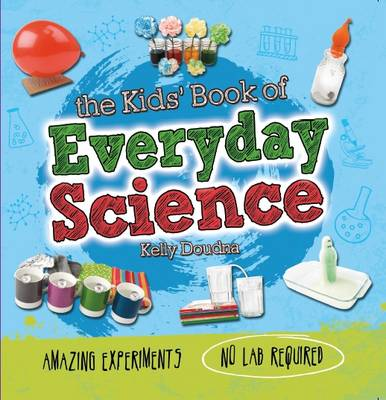 The Kids Book of Everyday Science by Kelly Doudna