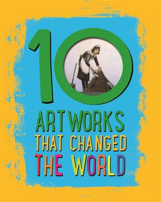 Artworks That Changed the World by Ben Hubbard