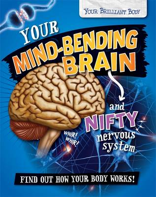 Your Mind-Bending Brain and Nifty Nervous System by Paul Mason