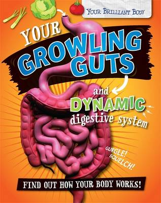 Your Growling Guts and Dynamic Digestive System by Paul Mason