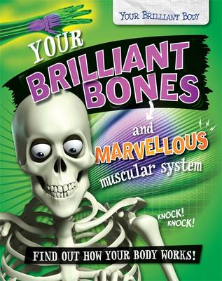 Your Brilliant Bones and Marvellous Muscular System by Paul Mason