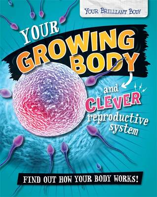 Your Growing Body and Clever Reproductive System by Paul Mason