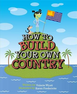 How to Build a Country by Valerie Wyatt