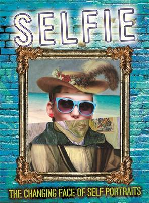 Selfie The Changing Face of Self Portraits by Susie Brooks