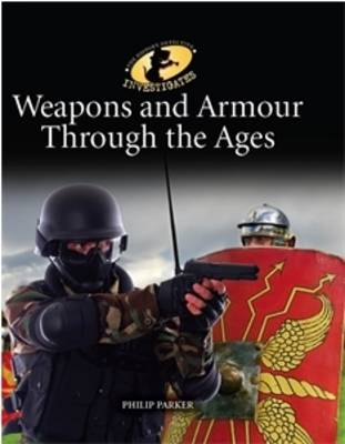 Weapons & Armour Through Ages by Philip Parker