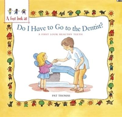Healthy Teeth Do I Have to Go to the Dentist? by Pat Thomas