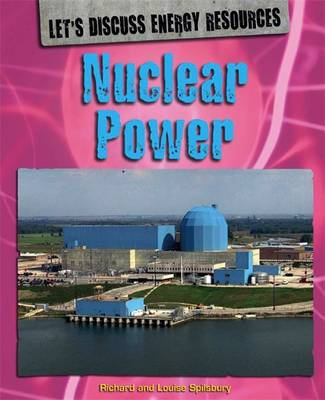 Nuclear Power by Richard Spilsbury, Louise Spilsbury