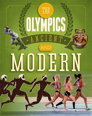 The Olympics Ancient to Modern A Guide to the History of the Games by Joe Fullman