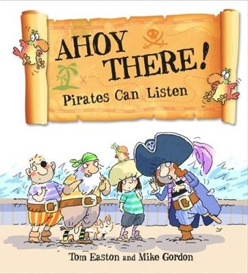 Ahoy There! Pirates Can Listen by Tom Easton