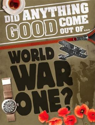 Did Anything Good Come Out of WWI? by Philip Steele