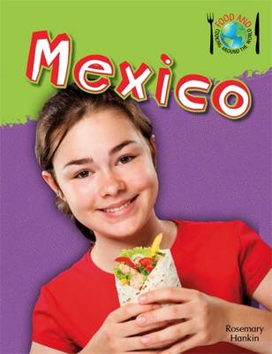 Mexico Food and Cooking Around the World by Rosemary Hankin