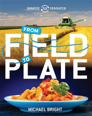 Food: From Field to Plate by Michael Bright