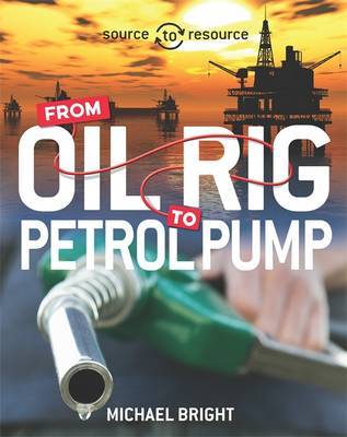 Oil: From Oil Rig to Petrol Pump by Michael Bright