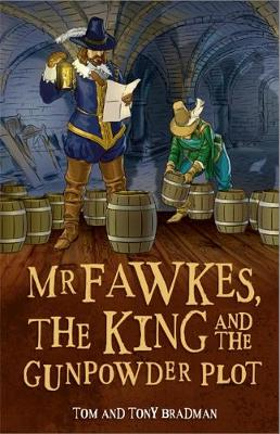 Mr Fawkes, the King and the Gunpowder Plot by Tom Bradman, Tony Bradman