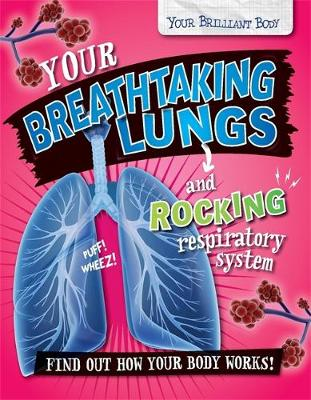 Your Breathtaking Lungs and Rocking Respiratory System by Paul Mason