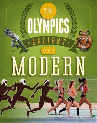 The Olympics: Ancient to Modern A Guide to the History of the Games by Joe Fullman