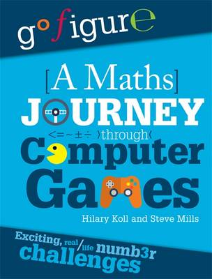 A Maths Journey Through Computer Games by Hilary Koll, Steve Mills, Jon Richards