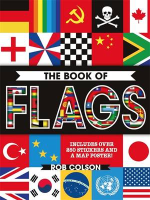 The Book of Flags Includes Over 250 Stickers and a Map Poster! by Rob Colson, Jon Richards
