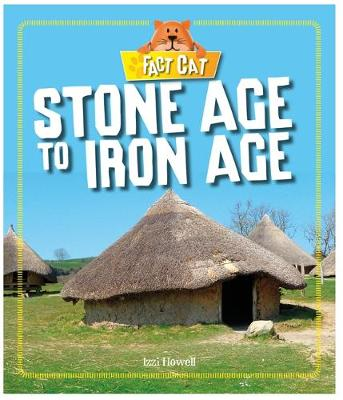 Stone Age to Iron Age by Izzi Howell