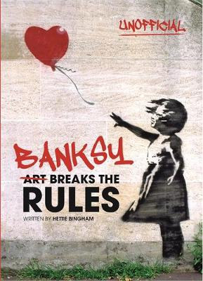 Banksy: Art Breaks the Rules by Hetty Bingham