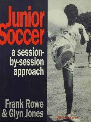 Junior Soccer A Session by Session Approach by Frank Rowe, Glynn Jones