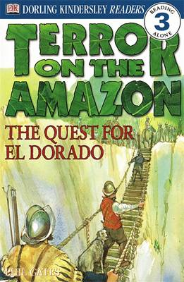 Terror on the Amazon - the Quest for El Dorado by DK, Phil Gates