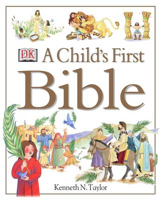 A Child's First Bible, by Kenneth N. Taylor