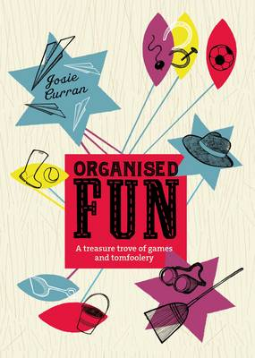 Organised Fun A Treasure Trove of Games and Tomfoolery by Josie Curran