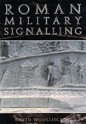 Roman Military Signalling by David Woolliscroft
