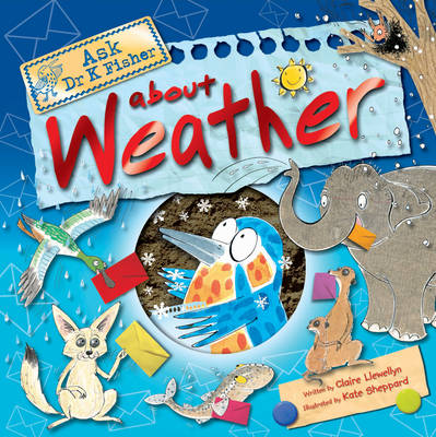 Ask Dr K Fisher About Weather by Claire Llewellyn