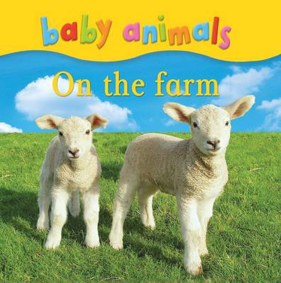 Baby Animals: On the Farm by Kingfisher