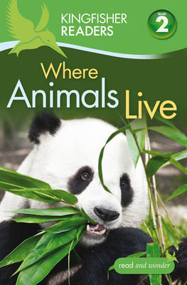 Kingfisher Readers: Where Animals Live (Level 2: Beginning to Read Alone) by Brenda Stone