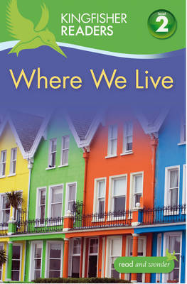Kingfisher Readers: Where We Live (Level 2: Beginning to Read Alone) by Brenda Stone