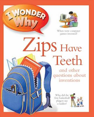I Wonder Why Zips Have Teeth by Barbara Taylor, Josephine Paker