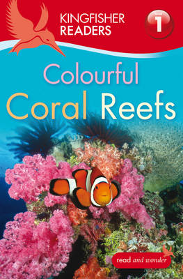 Kingfisher Readers: Colourful Coral Reefs (Level 1: Beginning to Read) by Thea Feldman