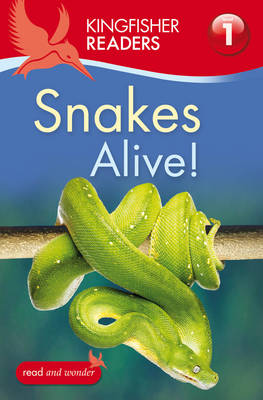 Kingfisher Readers: Snakes Alive! (Level 1: Beginning to Read) by Louise P. Carroll
