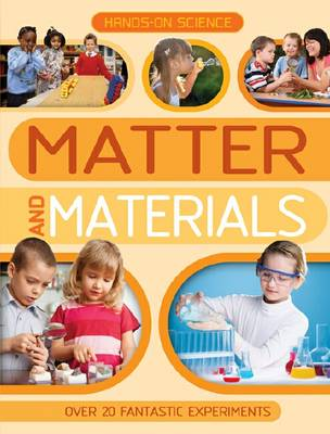 Hands-on Science: Matter and Materials by Kingfisher