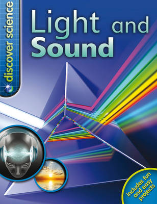 Discover Science: Light and Sound by Dr. Mike Goldsmith