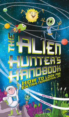 The Alien Hunter's Handbook How to Look for Extra-terrestrial Life by Professor Mark (University of Glamorgan) Brake