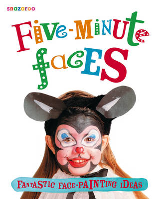 Snazaroo: Five-Minute Faces by Snazaroo