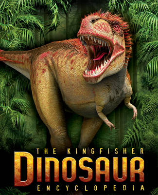 The Kingfisher Dinosaur Encyclopedia by Michael Benton