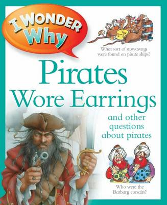 I Wonder Why Pirates Wore Earrings and Other Questions About Pirates by Kingfisher, Pat Jacobs