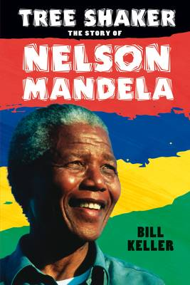 Tree Shaker: The Story of Nelson Mandela by Bill Keller