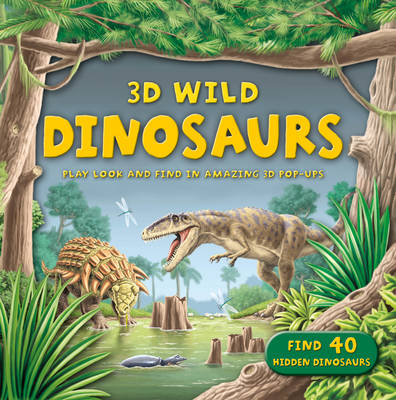 3D Wild: Dinosaurs by Kingfisher
